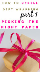UPSELLING PART 1: Offering Gift Wrapping for Your Online Business: Pick the Right PAPER