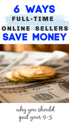 6 Ways You Save Money By Selling Online Full-Time! $20,000+ a Year SAVED!