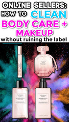 Online Sellers: How to Clean Body Care / Makeup WITHOUT Ruining the Label