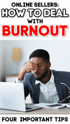 """Online Sellers:  How to Deal with """"Burnout"""" - Feeling Exhausted & Depressed"""
