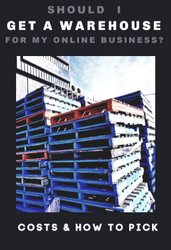 Should I Get a Warehouse for My eCommerce Online Business? Leasing a Warehouse for Beginners