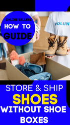 Online Sellers: How to Store and Ship SHOES WITHOUT BOXES