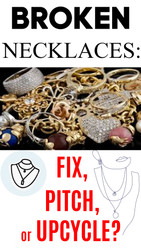 Broken Necklaces: Fix, Pitch or Upcycle? Store Return & Salvage Jewelry Guide