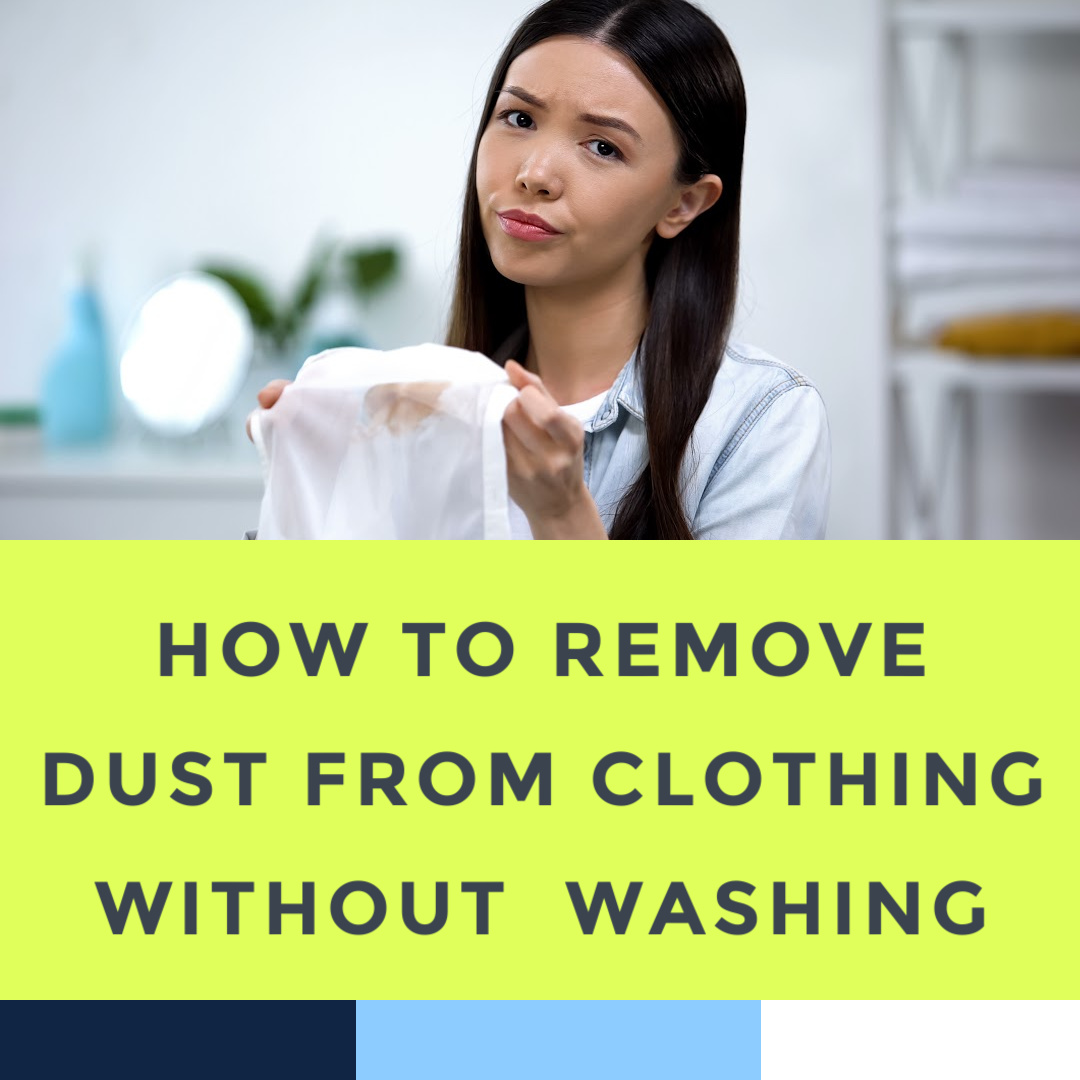 How to remove dust from clothing without washing