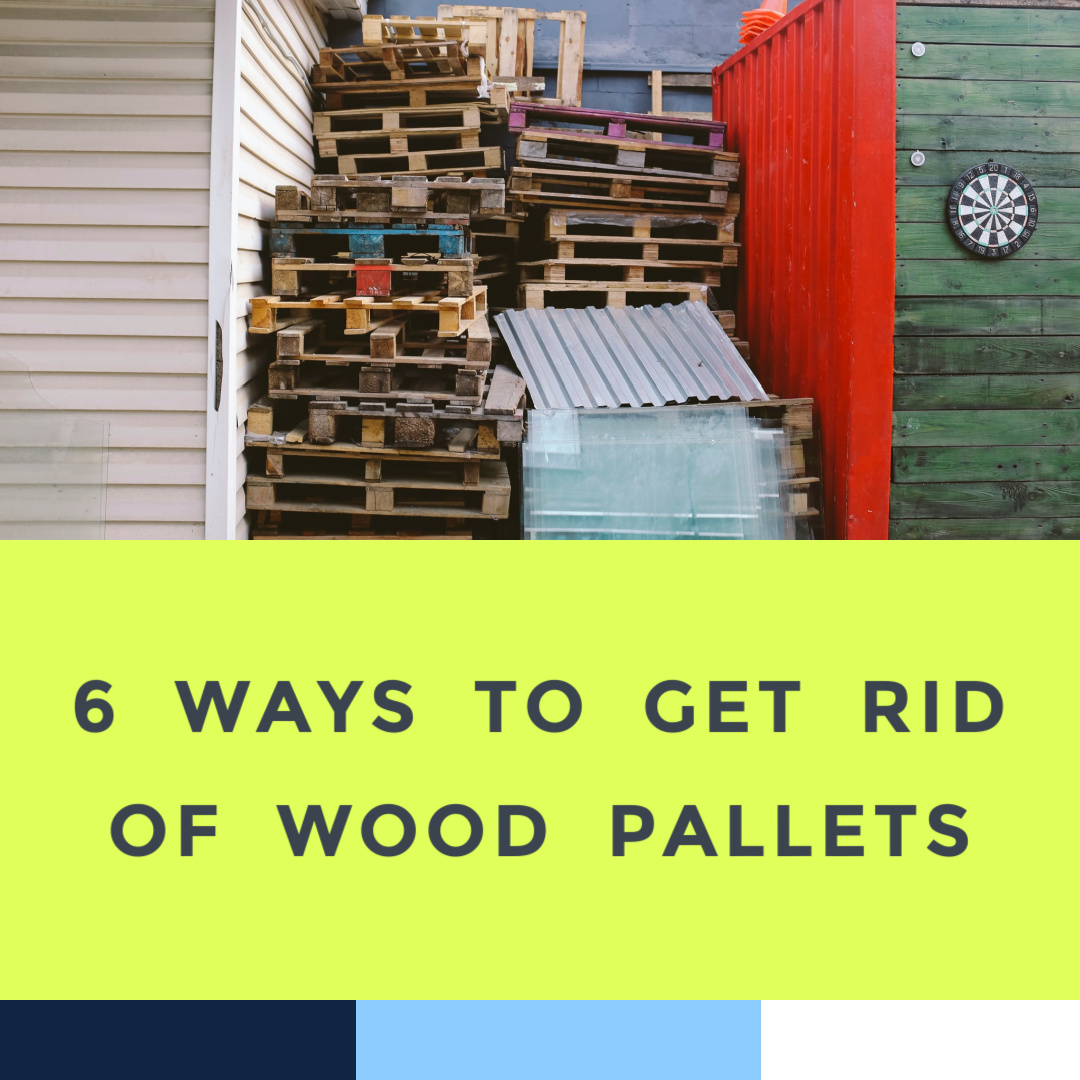how-to-get-rid-of-wood-pallets-6-21-21.jpg