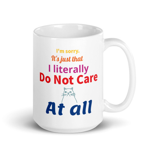 Coffee mug saying I'm sorry it's just that I literally do not care at all. Right Side