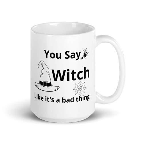 Right side of all white coffee mug with you say with like its a bad thing written on it.