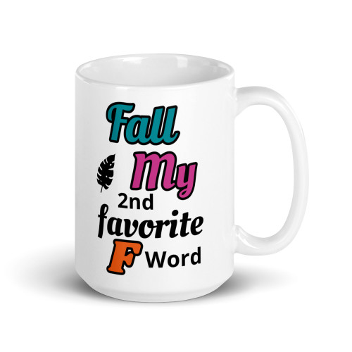 Right side of all white coffee mug with fall my second favorite F word on it.