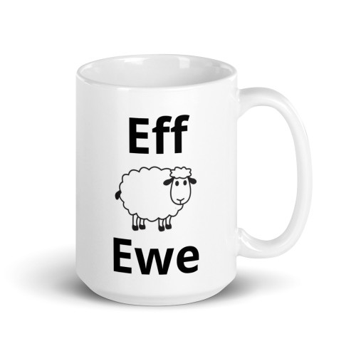Right side of all white coffee mug with eff ewe on it.