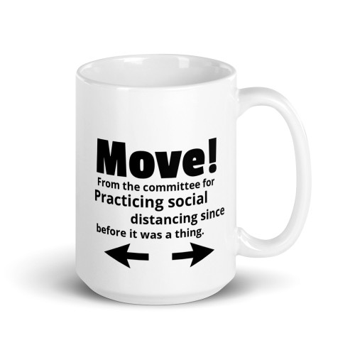Right side of all white coffee mug with Move! From the committee practicing social distancing before it was a thing on it.