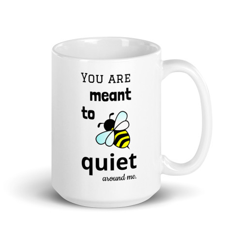 Bee Quiet Around Me Mug