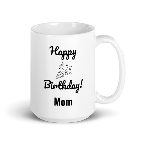 Right side of all white coffee mug with Happy Birthday Mom on it.