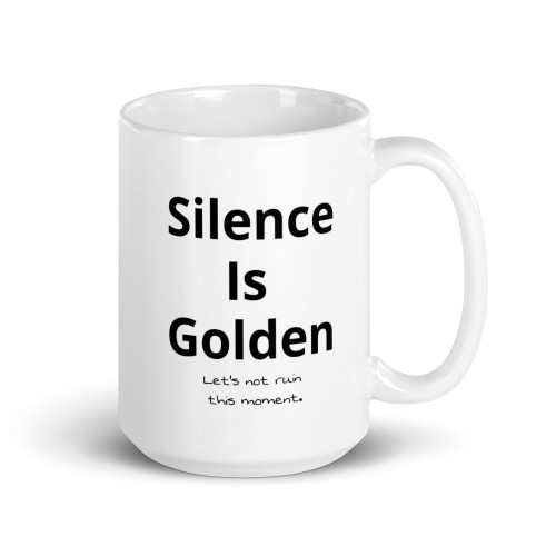 Right side of all white coffee mug with silence is golden let's not ruin the moment on it.
