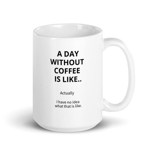A Day Without Coffee Is Like Mug