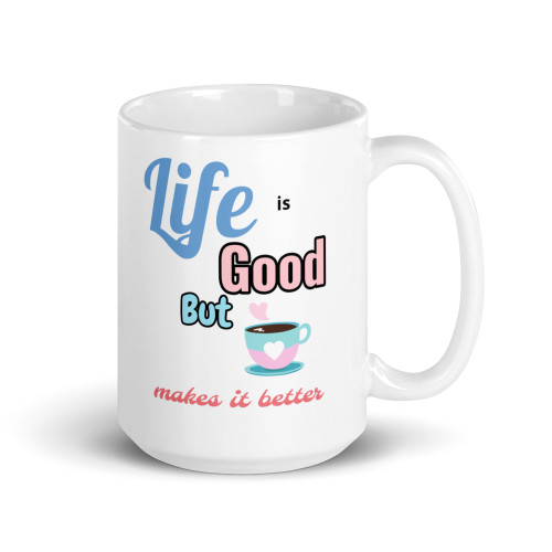 Life is Good But Coffee Makes It Better Mug