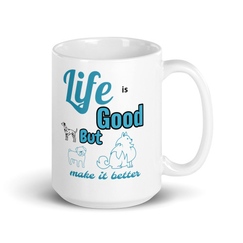 Life is Good But Dogs Make It Better Mug