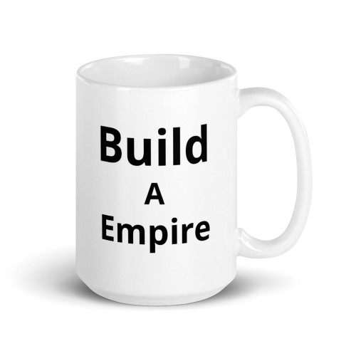 White mug with build a empire on it