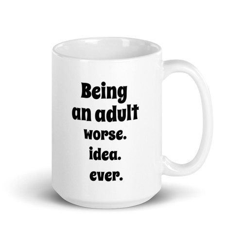 Left side of all white mug with Being a adult worse idea ever on it.
