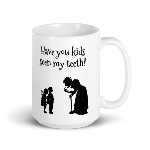Have You Seen My Teeth Mug