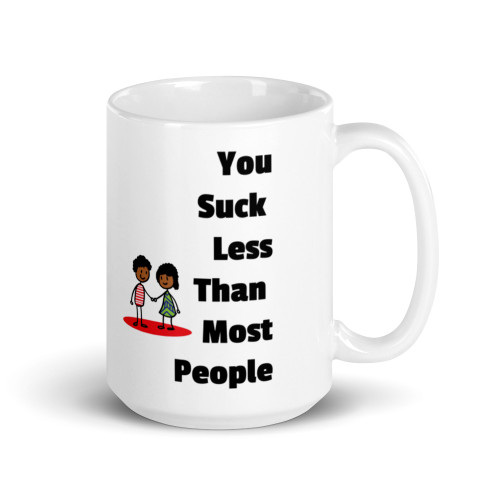 You Suck Less Than Most Ppl Mug