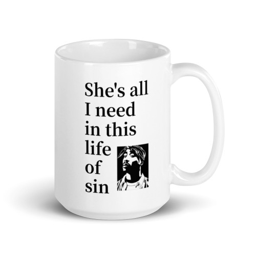 She's All I Need In This Life Of Sin Mug