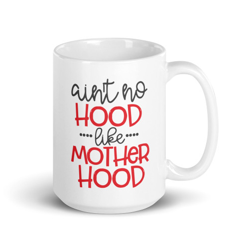 No Hood Like Motherhood Mug