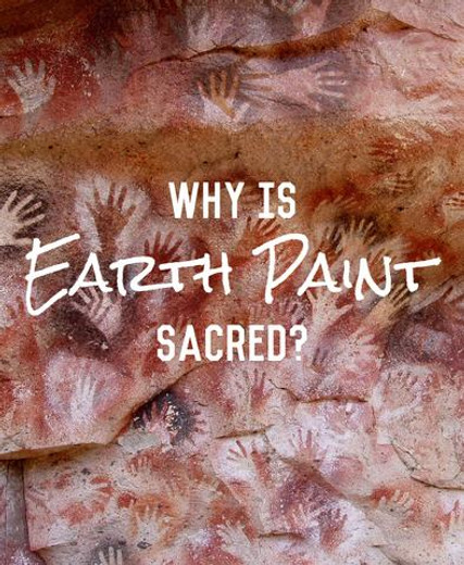 Why is Earth Paint Sacred?