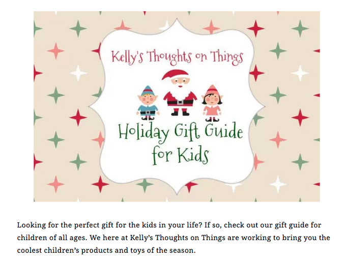 Featured on Blog Kelly's Thoughts on Things - Holiday Gift Guide for Kids!
