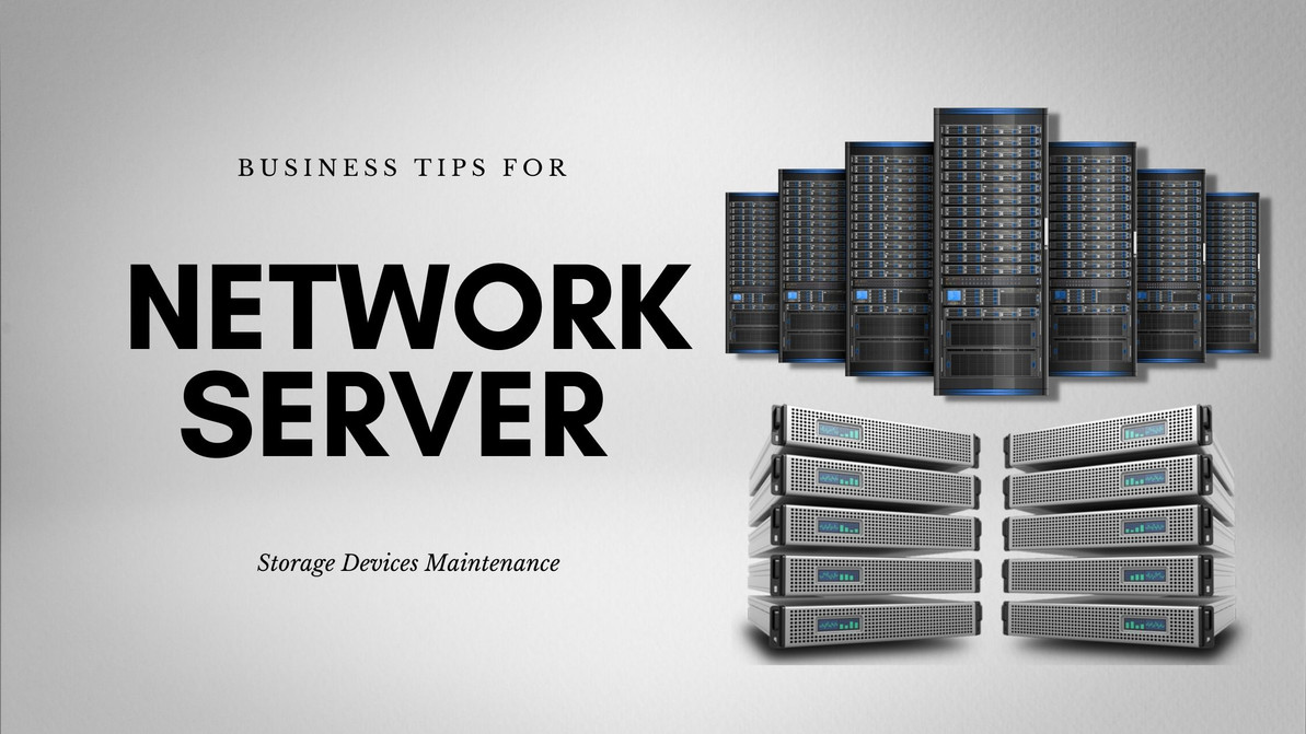Business Tips for Network Server Storage Devices Maintenance
