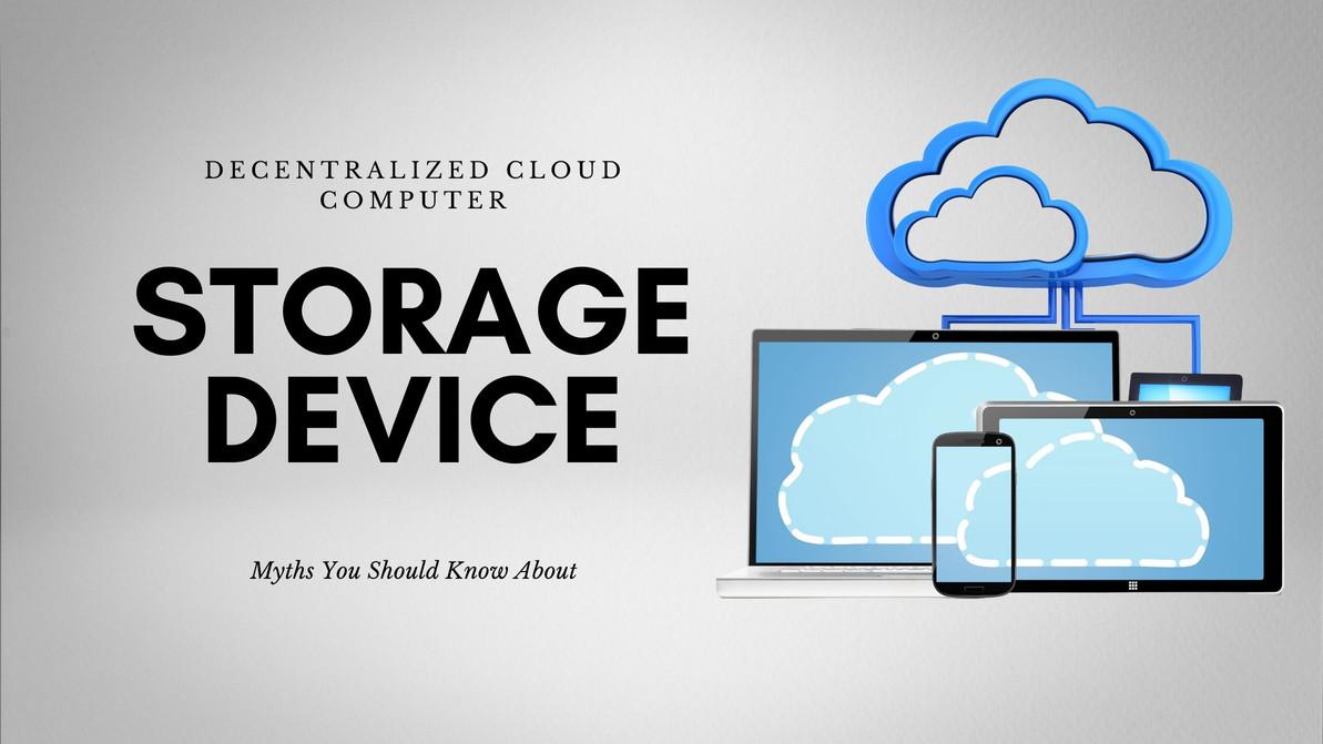 Decentralized Cloud Computer Storage Device Myths You Should Know