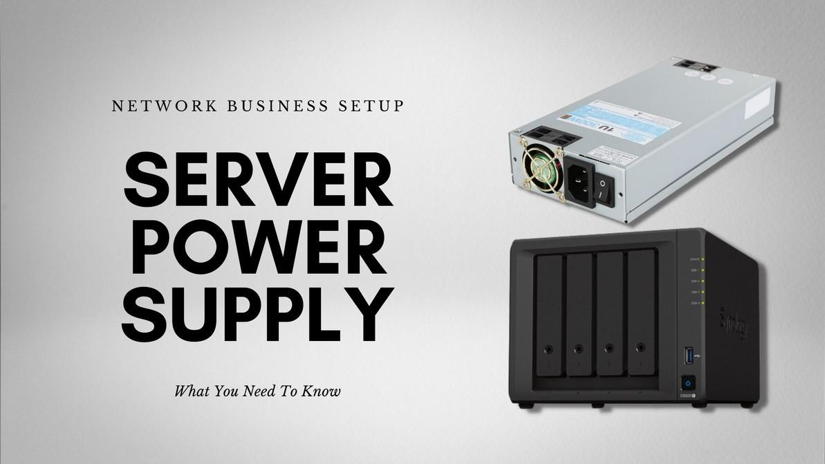 Network Business Setup: Understanding Server Power Supply