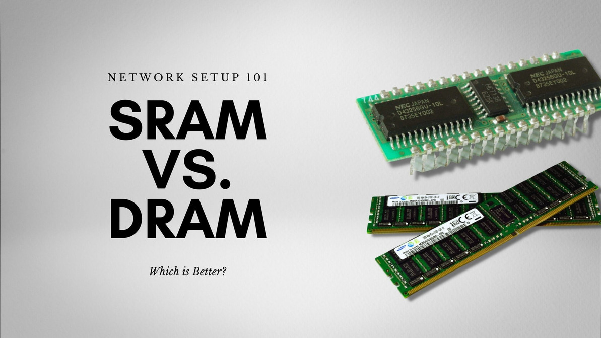 Network Setup 101: SRAM vs. DRAM-- Which is Better?