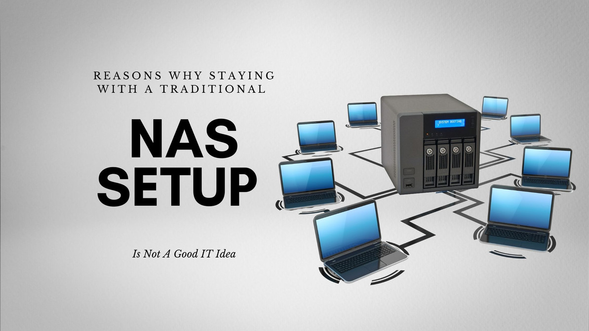 Reasons Why Staying With a Traditional NAS Setup Is Not A Good IT Idea