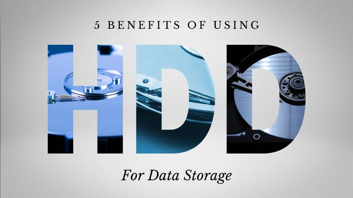 5 Benefits Of Using HDD For Data Storage
