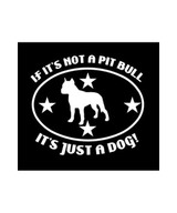 If its not a Pit Bull its Just a Dog Decal