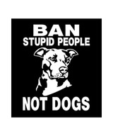 Ban Stupid People Not Dogs Pit Bull Decal (Natural Ears)