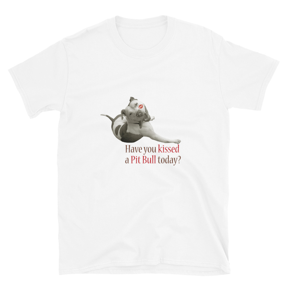 Have You Kissed a Pit Bull Today? Short-Sleeve Unisex T-Shirt