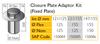 Closure Plate Adaptor Kit (Fixed Plate)