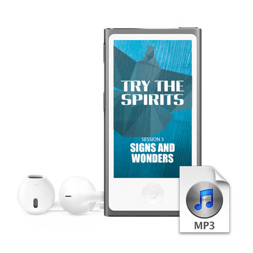 """""""Try The Spirits"""" Audio Session 3 • Signs and Wonders"""
