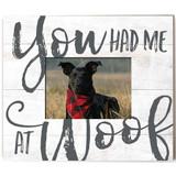 You Had Me At Woof - Dog Weathered Slat Photo Frame