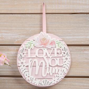 Love you Mum Hanging Plaque