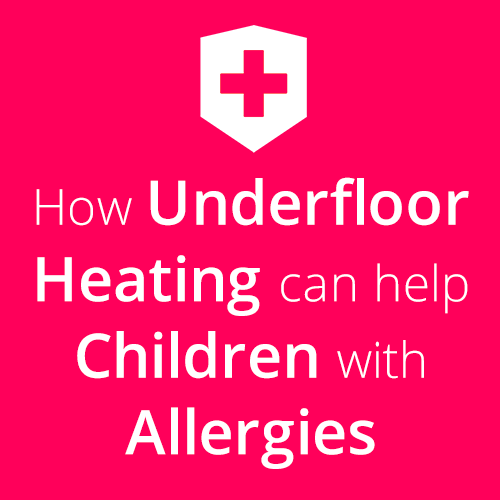 How can Underfloor Heating Help Children with Allergies?