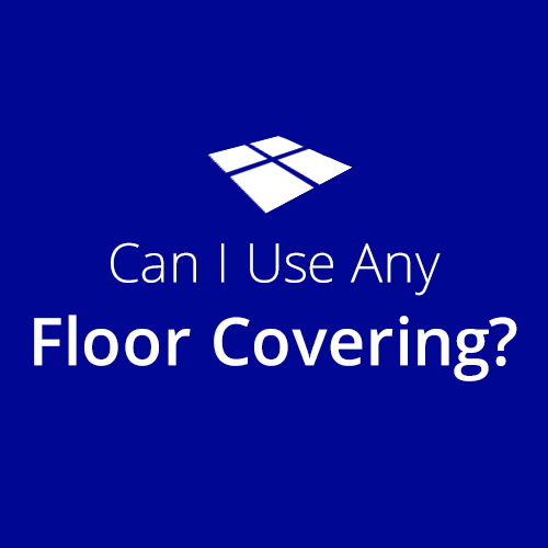 Can I use any floor covering with Underfloor Heating?