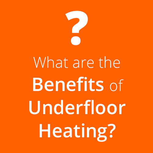 What are the Benefits of Underfloor Heating?