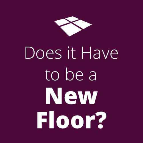 Does it Have to be a New Floor?