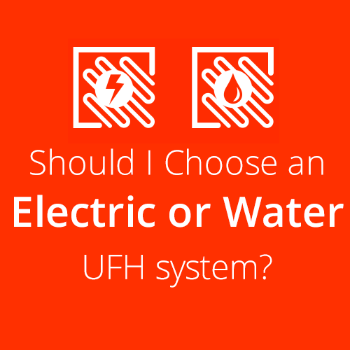 Should I Choose an Electric or Water Underfloor Heating System