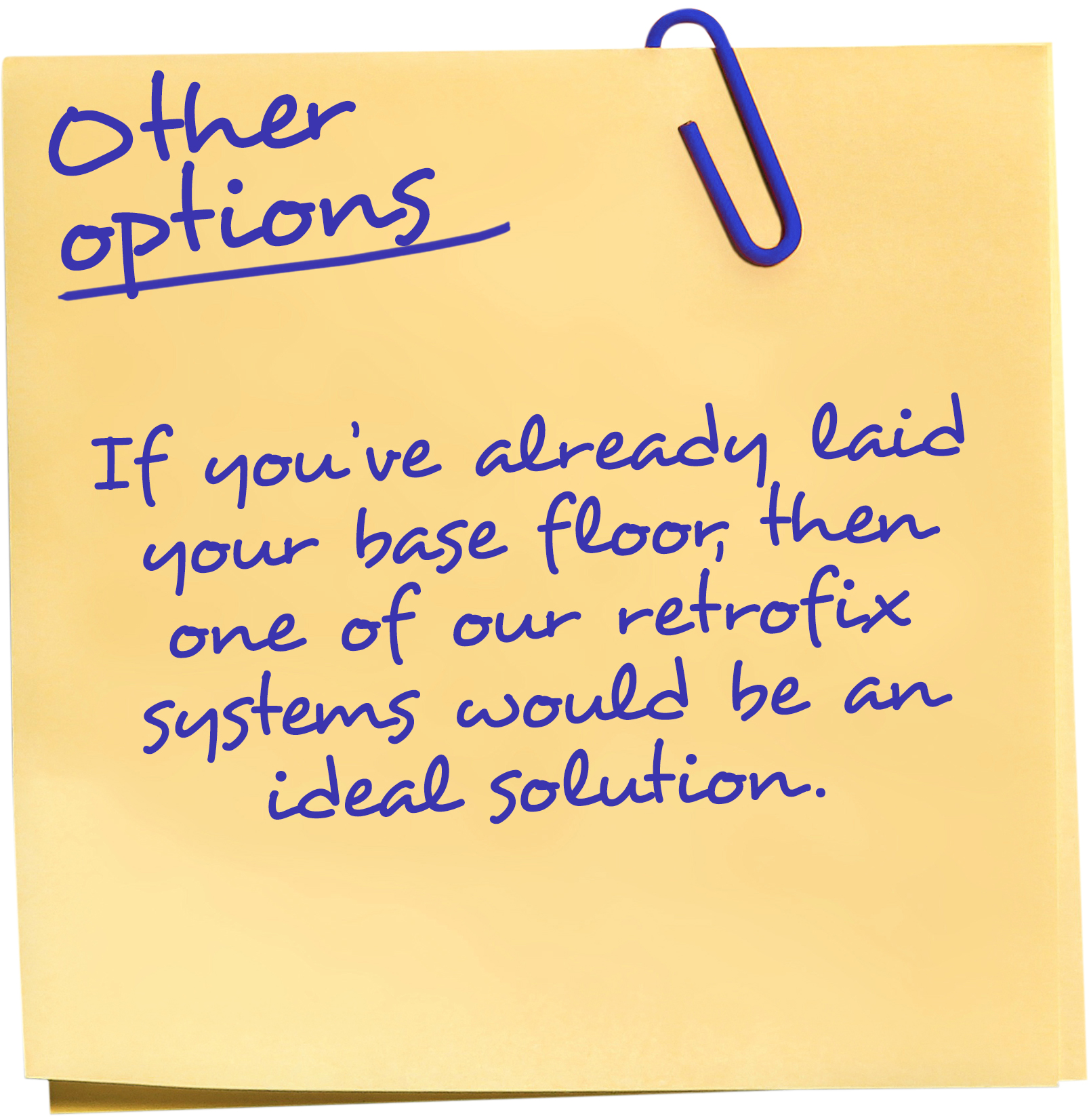 If you've already laid your base floor, then one of our retrofix systems would be an ideal solution.
