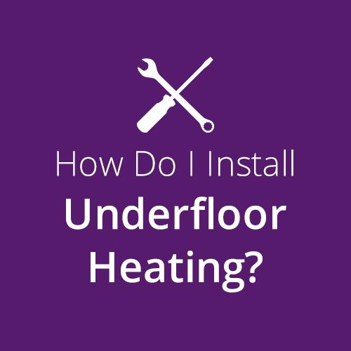 How do I Install Electric Underfloor Heating?