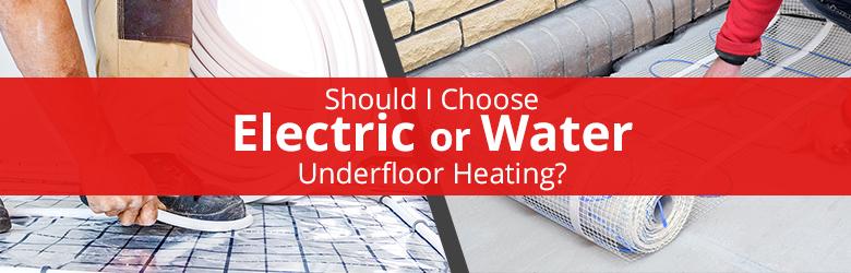 Electric or Water Underfloor Heating