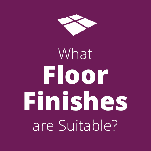 What Floor Finishes are Suitable?